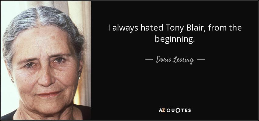 I always hated Tony Blair, from the beginning. - Doris Lessing