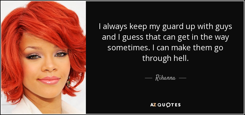 Rihanna quote: I always keep my guard up with guys and I...