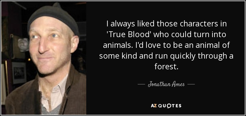 Jonathan Ames Quote I Always Liked Those Characters In True Blood