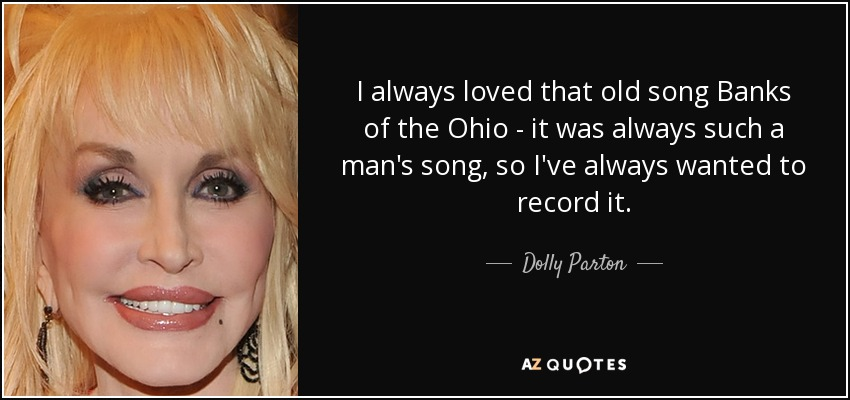 Dolly Parton Quote I Always Loved That Old Song Banks Of The Ohio