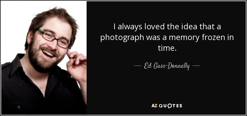 Ed Gass Donnelly Quote I Always Loved The Idea That A Photograph