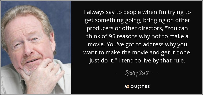 I always say to people when I'm trying to get something going, bringing on other producers or other directors,