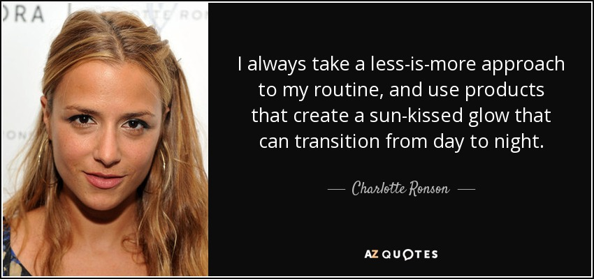 I always take a less-is-more approach to my routine, and use products that create a sun-kissed glow that can transition from day to night. - Charlotte Ronson
