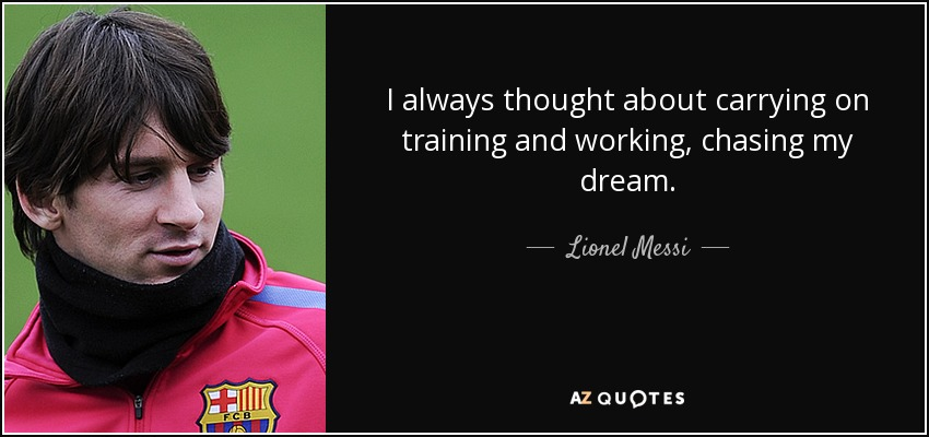 I Always Thought About Carrying On Training And Working, Chasing My Dream.    Lionel