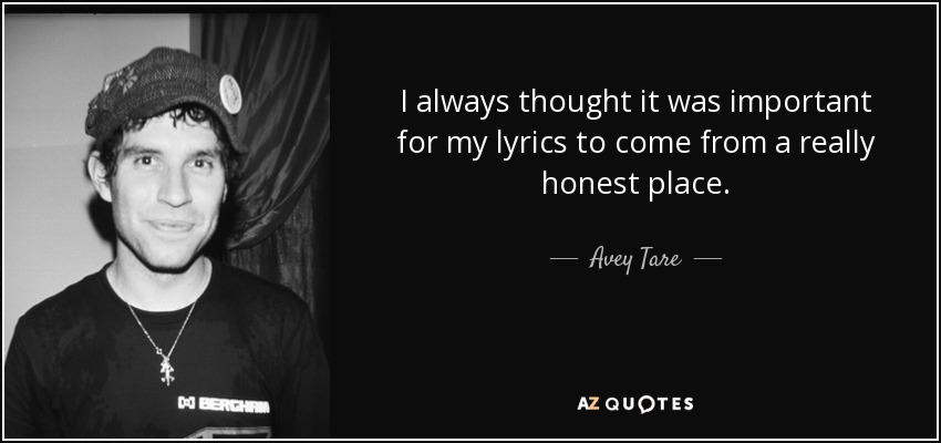 I always thought it was important for my lyrics to come from a really honest place. - Avey Tare