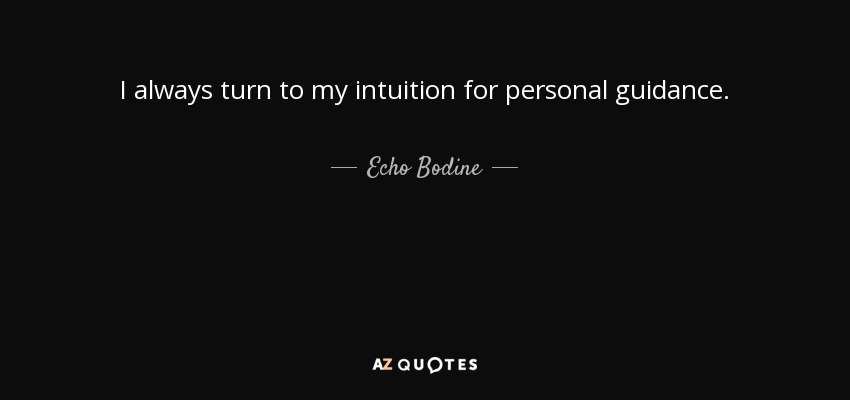 I always turn to my intuition for personal guidance. - Echo Bodine