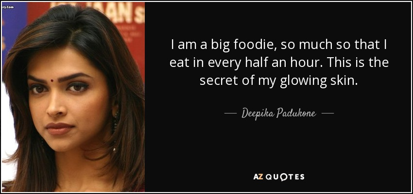 Deepika Padukone Quote I Am A Big Foodie So Much So That I