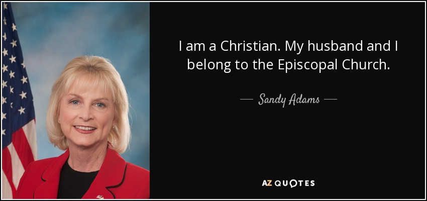 I am a Christian. My husband and I belong to the Episcopal Church. - Sandy Adams