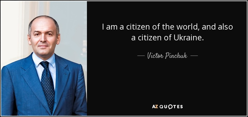 Victor Pinchuk Quote I Am A Citizen Of The World And Also A