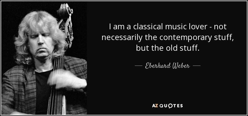 Eberhard Weber Quote I Am A Classical Music Lover Not Necessarily