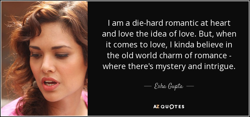 Esha Gupta Quote I Am A Die Hard Romantic At Heart And Love The