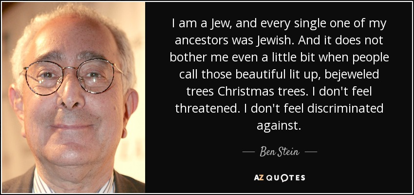 Ben Stein quote: I am a Jew, and every single one of my...