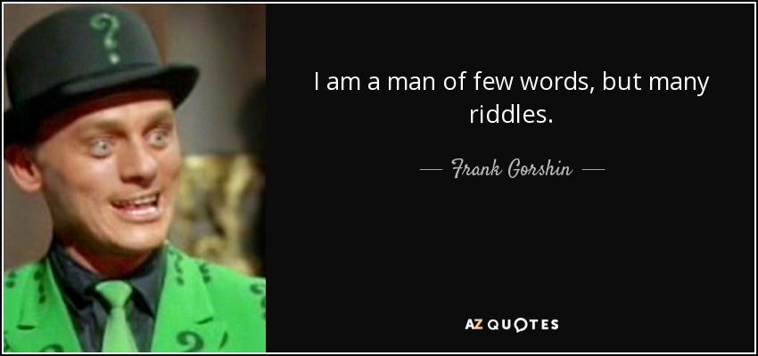 Frank Gorshin Quote I Am A Man Of Few Words But Many Riddles