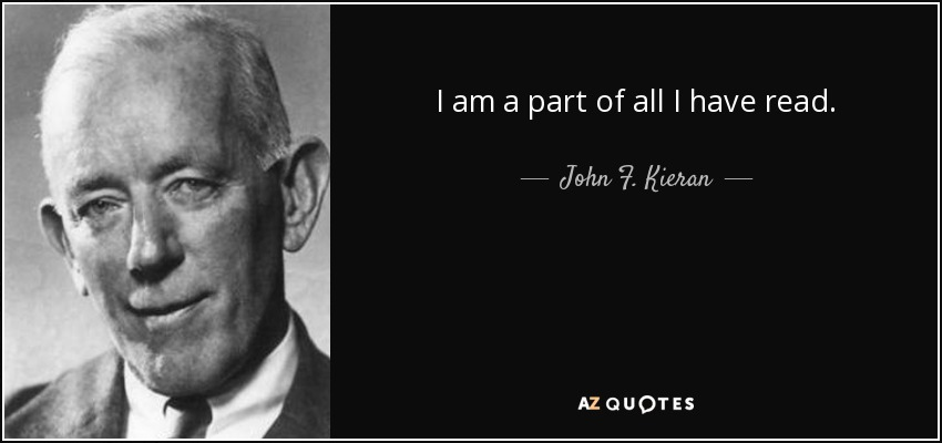 I am a part of all I have read. - John F. Kieran - quote-i-am-a-part-of-all-i-have-read-john-f-kieran-59-90-46
