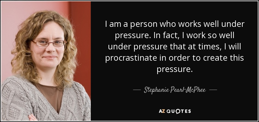 Stephanie Pearl Mcphee Quote I Am A Person Who Works Well Under
