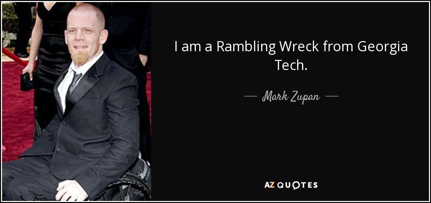 I am a Rambling Wreck from Georgia Tech. - Mark Zupan