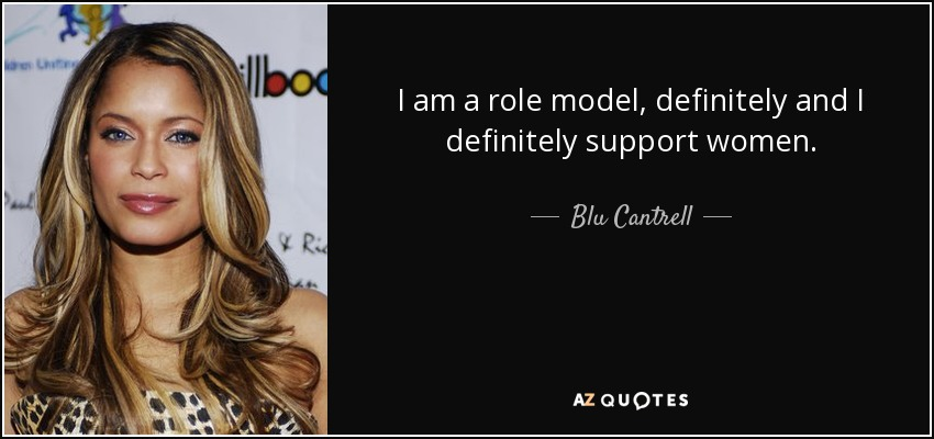 I am a role model, definitely and I definitely support women. - Blu Cantrell