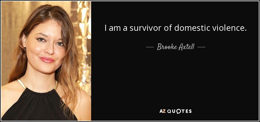 I am a survivor of domestic violence. - Brooke Axtell
