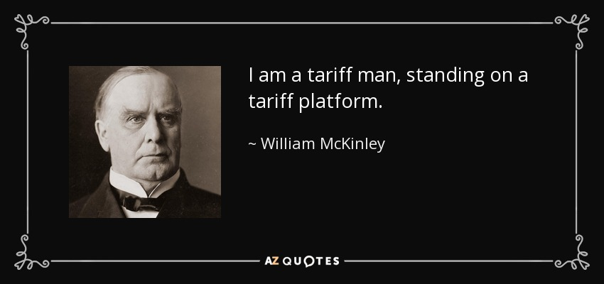 I am a tariff man, standing on a tariff platform. - William McKinley