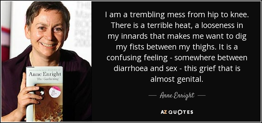 Anne Enright Quote I Am A Trembling Mess From Hip To Knee There