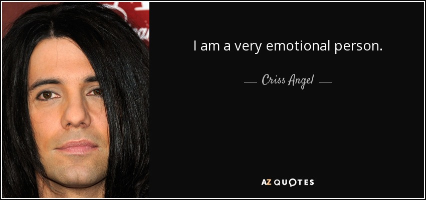 I am a very emotional person. - Criss Angel