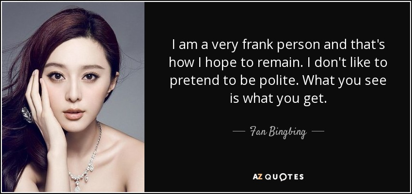 Frank Person fan bingbing quote i am a frank person and that s how i