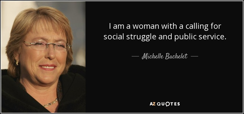 I am a woman with a calling for social struggle and public service. - Michelle Bachelet