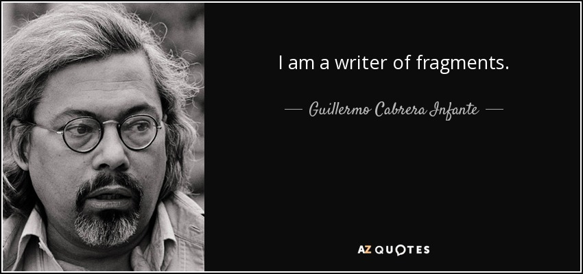 I am a writer of fragments. - Guillermo Cabrera Infante