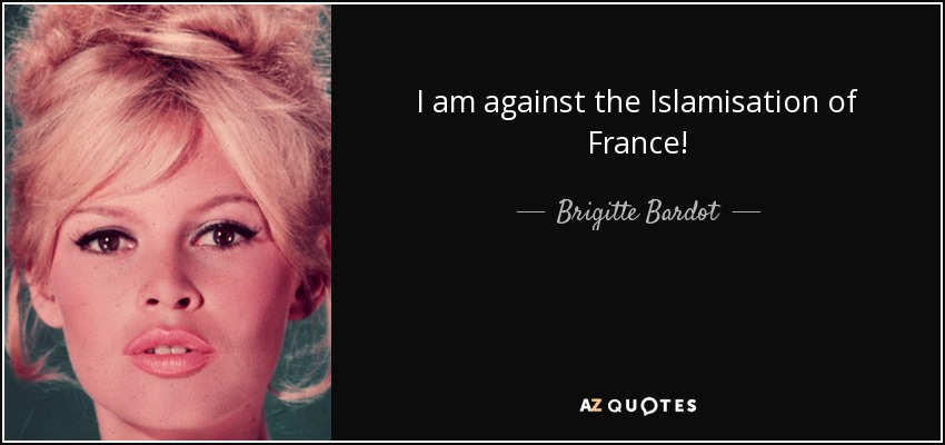I am against the Islamisation of France! - Brigitte Bardot