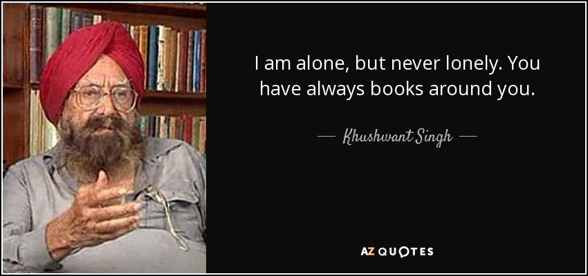 Khushwant Singh Quote I Am Alone But Never Lonely You Have Always
