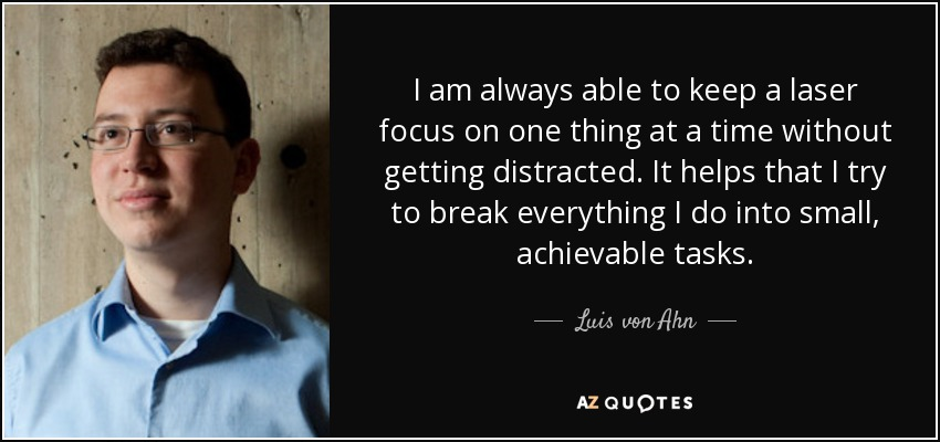 Luis Von Ahn Quote I Am Always Able To Keep A Laser Focus On