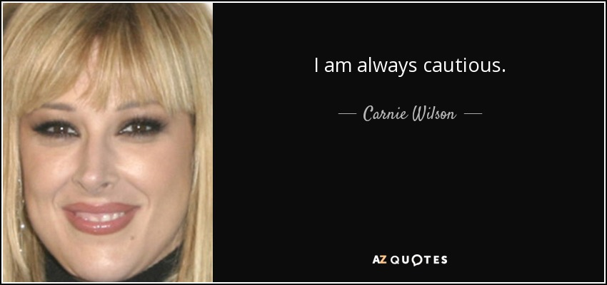 I am always cautious. - Carnie Wilson