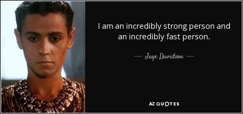 I am an incredibly strong person and an incredibly fast person. - Jaye Davidson