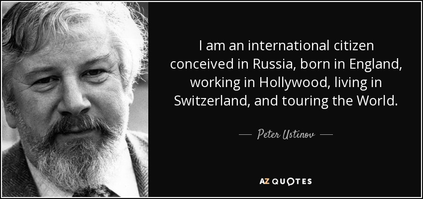 Peter Ustinov Quote I Am An International Citizen Conceived In