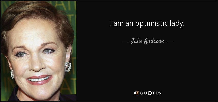 I am an optimistic lady. - Julie Andrews