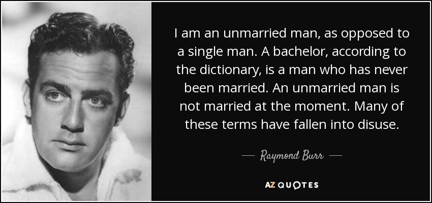 Raymond Burr Quote: I Am An Unmarried Man, As Opposed To A