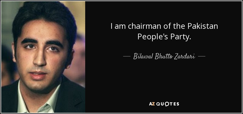 I am chairman of the Pakistan People's Party. - Bilawal Bhutto Zardari