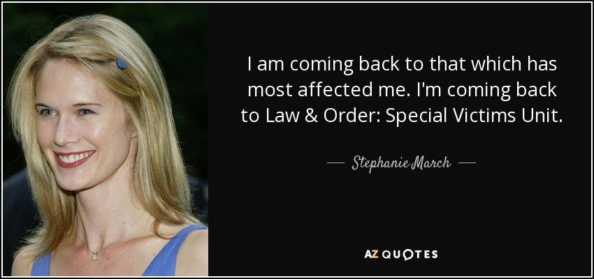 I am coming back to that which has most affected me. I'm coming back to Law & Order: Special Victims Unit. - Stephanie March