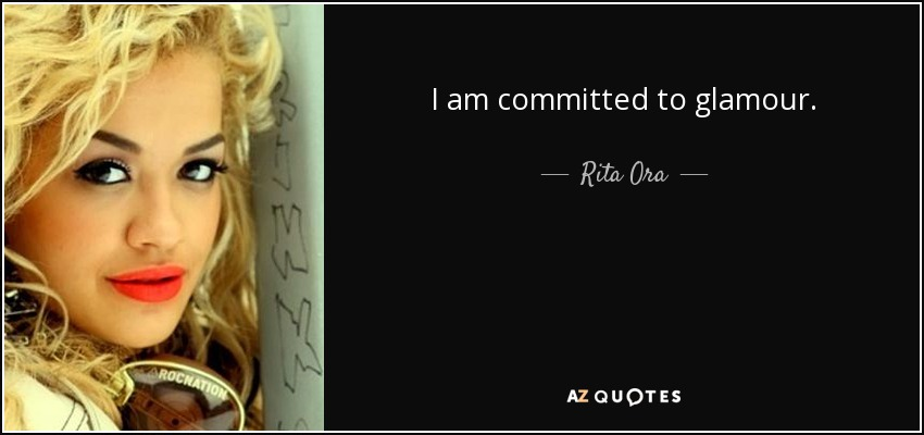 I am committed to glamour. - Rita Ora