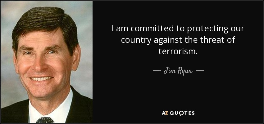 I am committed to protecting our country against the threat of terrorism. - Jim Ryun
