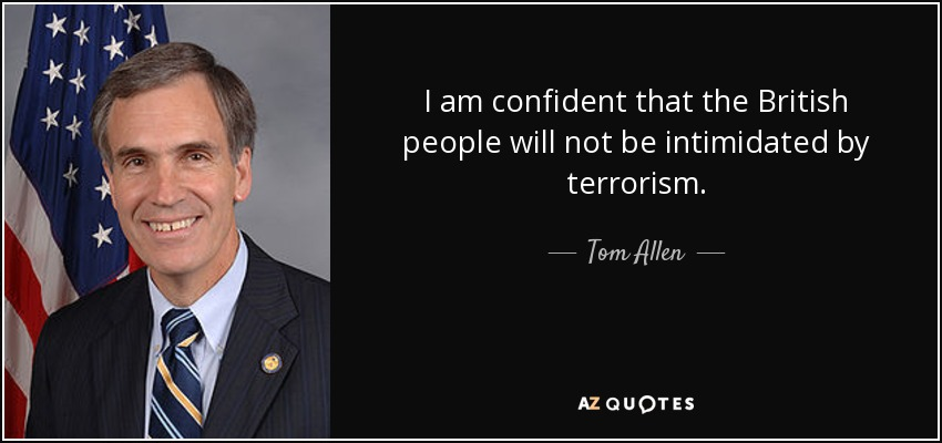 I am confident that the British people will not be intimidated by terrorism. - Tom Allen