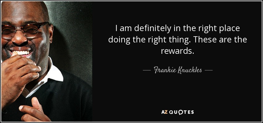 Frankie Knuckles Quote I Am Definitely In The Right Place Doing The