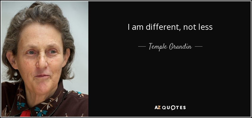 I am different, not less - Temple Grandin