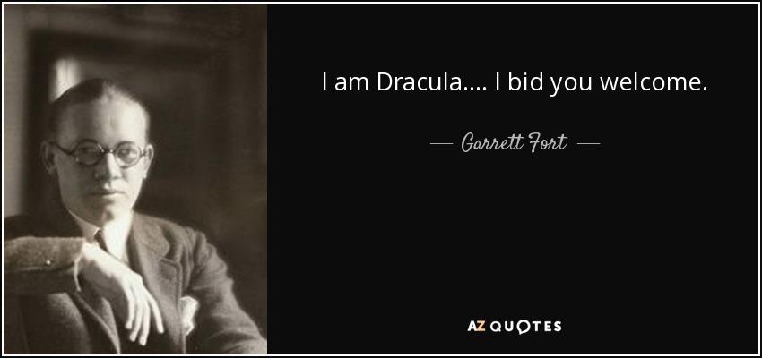 I am Dracula.... I bid you welcome. - Garrett Fort