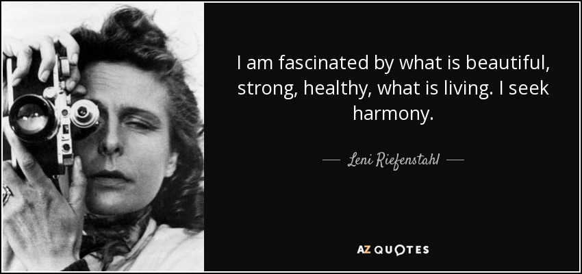 I am fascinated by what is beautiful, strong, healthy, what is living. I seek harmony. - Leni Riefenstahl