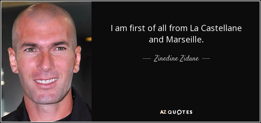 I am first of all from La Castellane and Marseille. - Zinedine Zidane