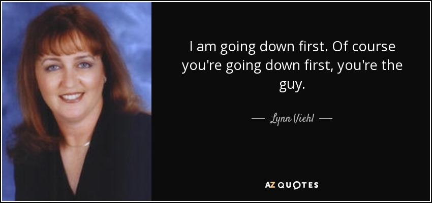 I am going down first. Of course you're going down first, you're the guy. - Lynn Viehl