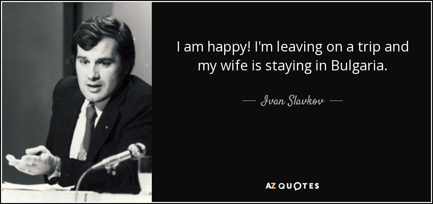 Ivan Slavkov Quote I Am Happy I'm Leaving On A Trip And My Classy Quotes About Happy Leaving