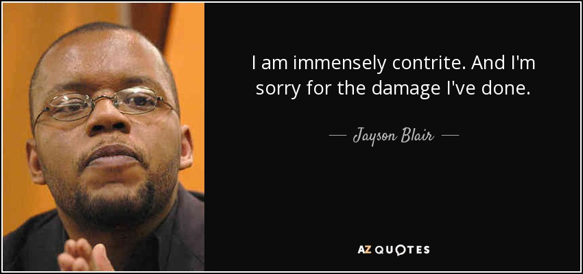 I am immensely contrite. And I'm sorry for the damage I've done. - Jayson Blair