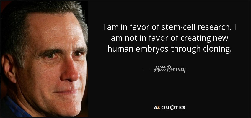I am in favor of stem-cell research. I am not in favor of creating new human embryos through cloning. - Mitt Romney